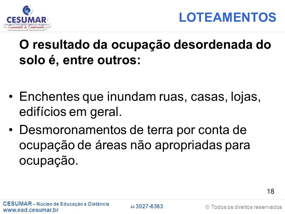 CESUMAR – Núcleo de Educação a Distância www.ead.cesumar.br © Todos os direitos reservados 44 3027-6363 18 LOTEAMENTOS O resultado da ocupação desorde