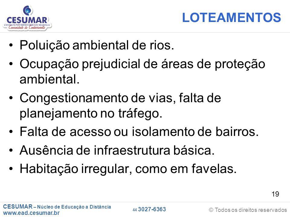 CESUMAR – Núcleo de Educação a Distância www.ead.cesumar.br © Todos os direitos reservados 44 3027-6363 19 LOTEAMENTOS Poluição ambiental de rios. Ocu