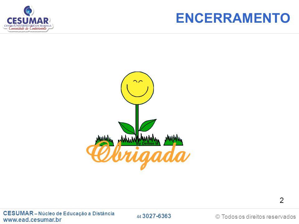 CESUMAR – Núcleo de Educação a Distância www.ead.cesumar.br © Todos os direitos reservados 44 3027-6363 2 ENCERRAMENTO
