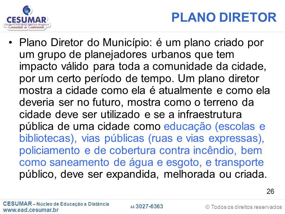 CESUMAR – Núcleo de Educação a Distância www.ead.cesumar.br © Todos os direitos reservados 44 3027-6363 26 PLANO DIRETOR Plano Diretor do Município: é