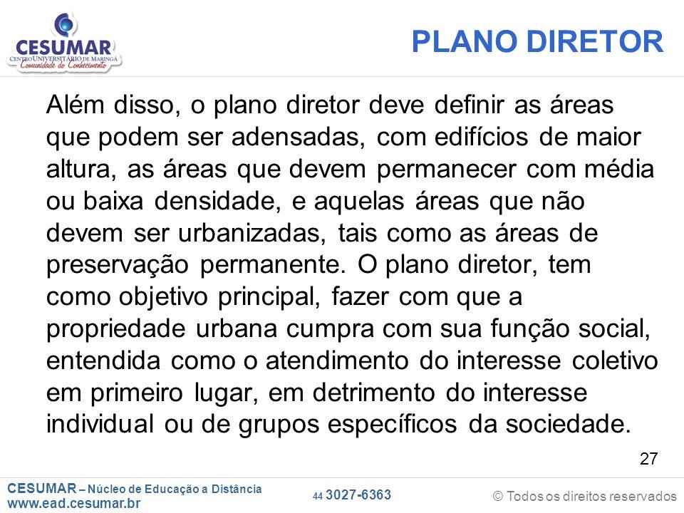 CESUMAR – Núcleo de Educação a Distância www.ead.cesumar.br © Todos os direitos reservados 44 3027-6363 27 PLANO DIRETOR Além disso, o plano diretor d