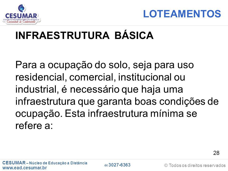 CESUMAR – Núcleo de Educação a Distância www.ead.cesumar.br © Todos os direitos reservados 44 3027-6363 28 LOTEAMENTOS INFRAESTRUTURA BÁSICA Para a oc