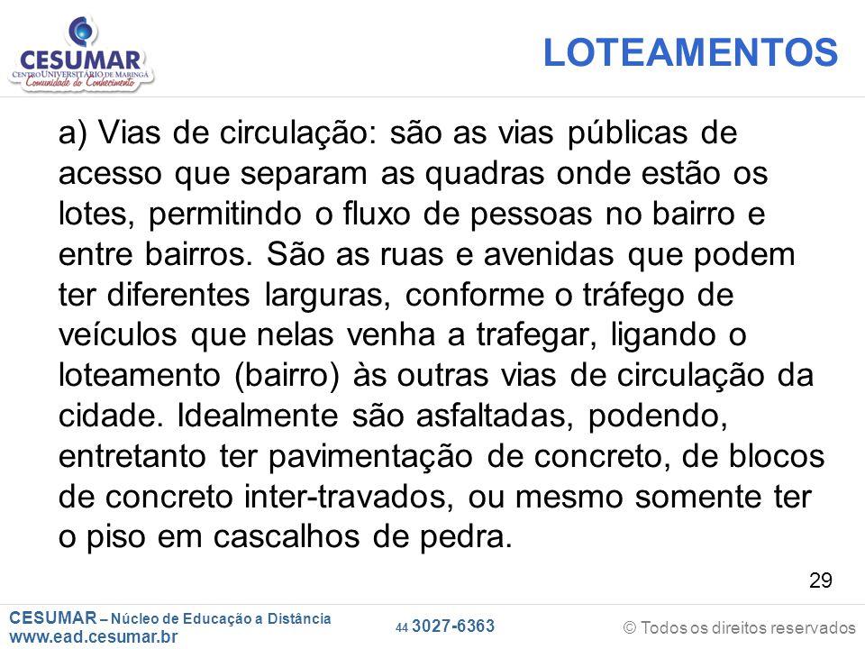 CESUMAR – Núcleo de Educação a Distância www.ead.cesumar.br © Todos os direitos reservados 44 3027-6363 29 LOTEAMENTOS a) Vias de circulação: são as v