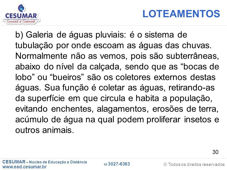 CESUMAR – Núcleo de Educação a Distância www.ead.cesumar.br © Todos os direitos reservados 44 3027-6363 30 LOTEAMENTOS b) Galeria de águas pluviais: é