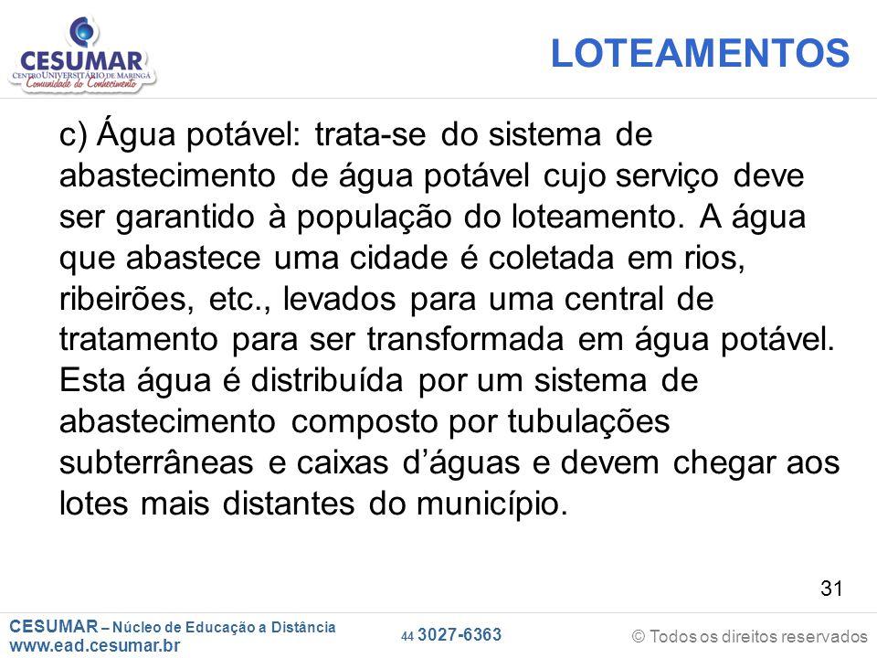 CESUMAR – Núcleo de Educação a Distância www.ead.cesumar.br © Todos os direitos reservados 44 3027-6363 31 LOTEAMENTOS c) Água potável: trata-se do si