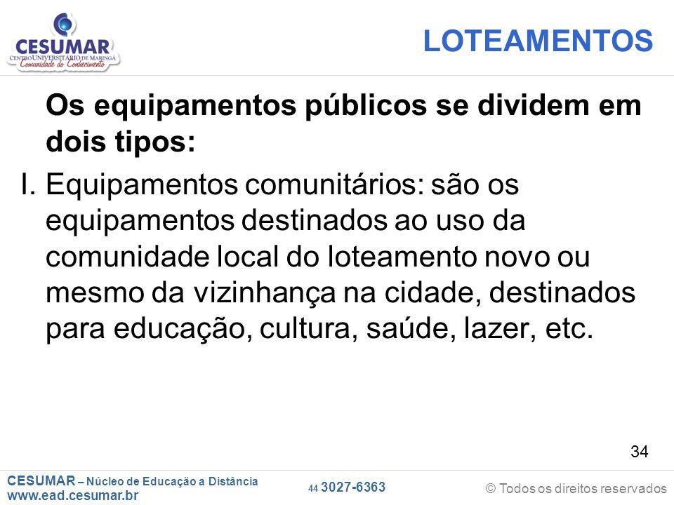 CESUMAR – Núcleo de Educação a Distância www.ead.cesumar.br © Todos os direitos reservados 44 3027-6363 34 LOTEAMENTOS Os equipamentos públicos se div