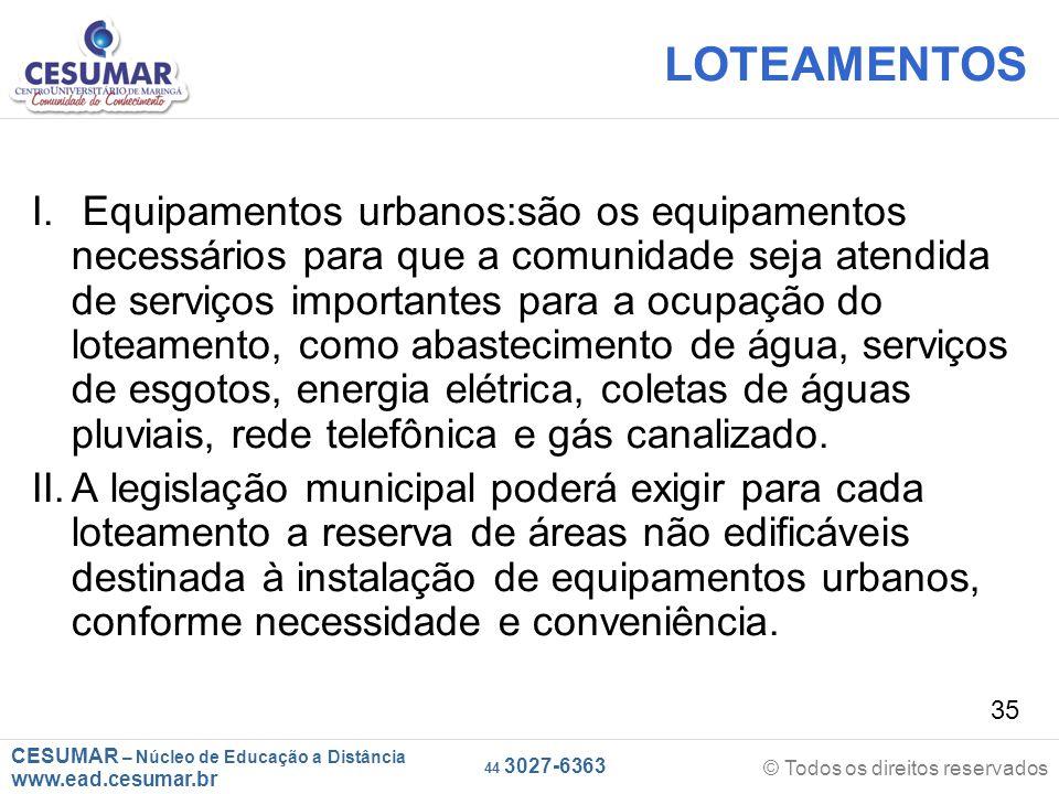 CESUMAR – Núcleo de Educação a Distância www.ead.cesumar.br © Todos os direitos reservados 44 3027-6363 35 LOTEAMENTOS I. Equipamentos urbanos:são os
