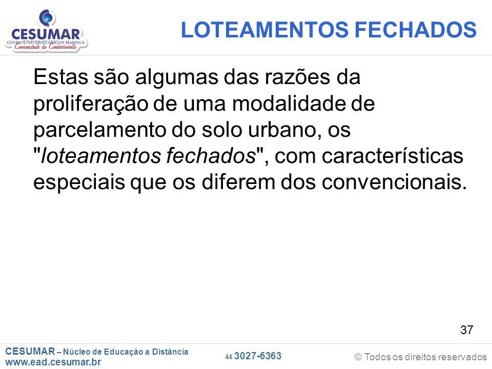 CESUMAR – Núcleo de Educação a Distância www.ead.cesumar.br © Todos os direitos reservados 44 3027-6363 37 LOTEAMENTOS FECHADOS Estas são algumas das