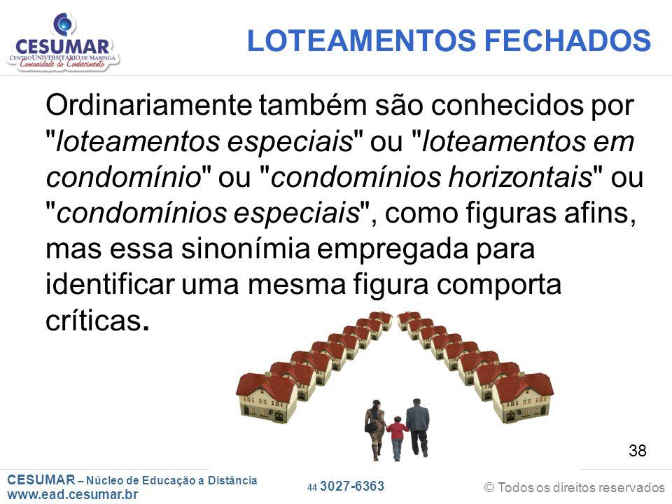 CESUMAR – Núcleo de Educação a Distância www.ead.cesumar.br © Todos os direitos reservados 44 3027-6363 38 LOTEAMENTOS FECHADOS Ordinariamente também