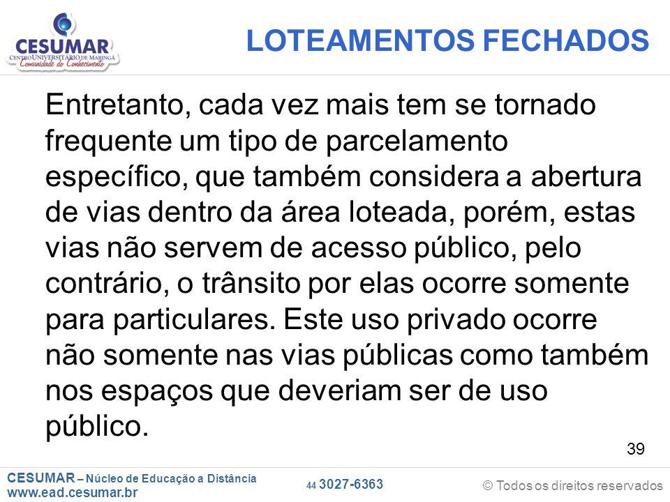 CESUMAR – Núcleo de Educação a Distância www.ead.cesumar.br © Todos os direitos reservados 44 3027-6363 39 LOTEAMENTOS FECHADOS Entretanto, cada vez m