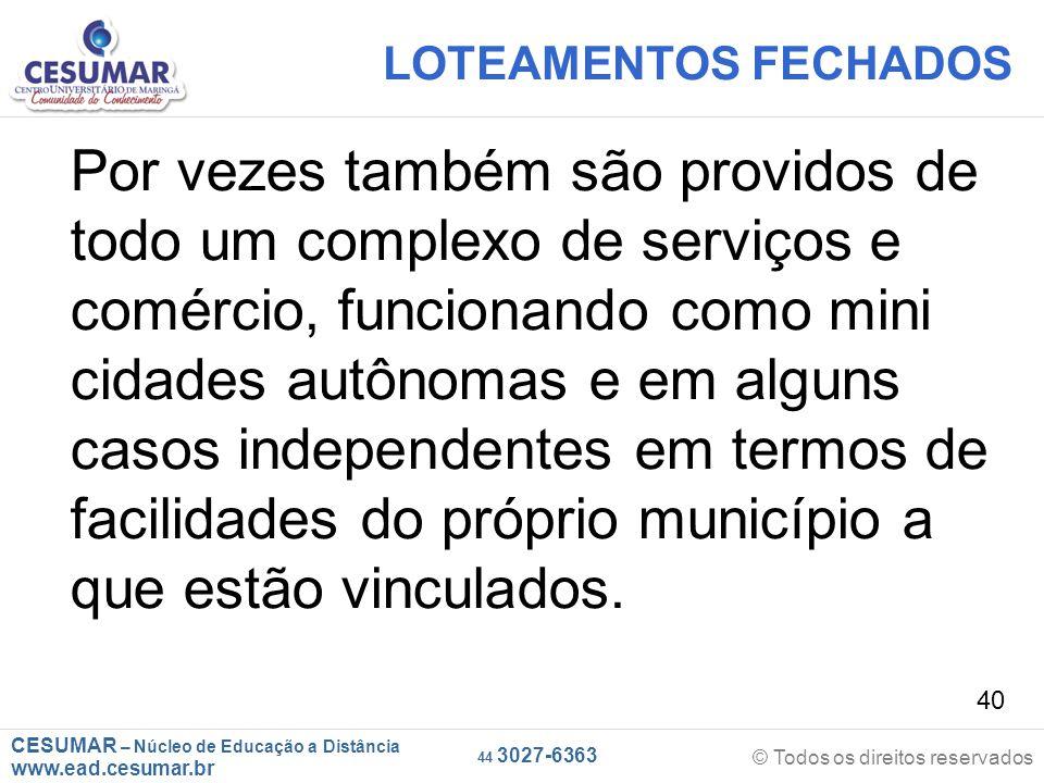 CESUMAR – Núcleo de Educação a Distância www.ead.cesumar.br © Todos os direitos reservados 44 3027-6363 40 LOTEAMENTOS FECHADOS Por vezes também são p