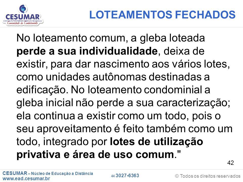 CESUMAR – Núcleo de Educação a Distância www.ead.cesumar.br © Todos os direitos reservados 44 3027-6363 42 LOTEAMENTOS FECHADOS No loteamento comum, a