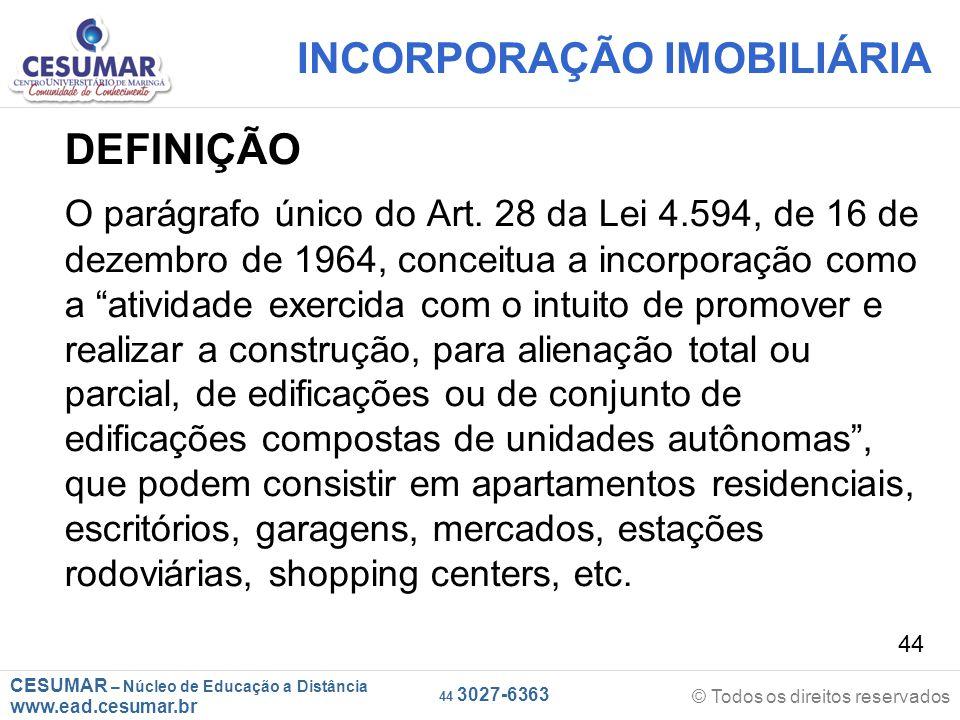 CESUMAR – Núcleo de Educação a Distância www.ead.cesumar.br © Todos os direitos reservados 44 3027-6363 44 INCORPORAÇÃO IMOBILIÁRIA DEFINIÇÃO O parágr