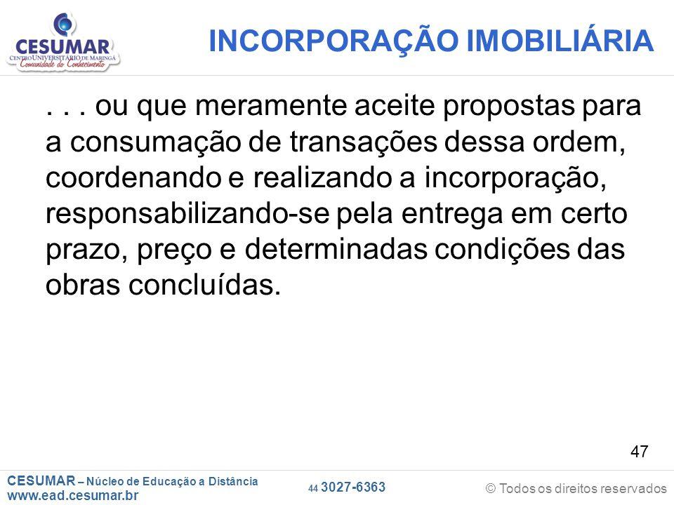 CESUMAR – Núcleo de Educação a Distância www.ead.cesumar.br © Todos os direitos reservados 44 3027-6363 47 INCORPORAÇÃO IMOBILIÁRIA... ou que merament