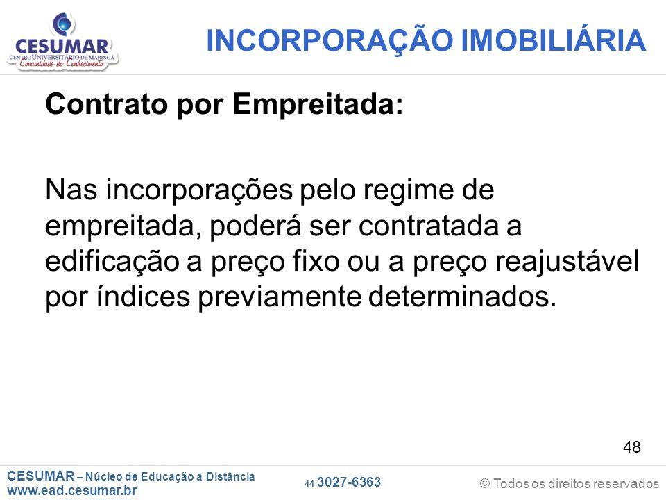 CESUMAR – Núcleo de Educação a Distância www.ead.cesumar.br © Todos os direitos reservados 44 3027-6363 48 INCORPORAÇÃO IMOBILIÁRIA Contrato por Empre