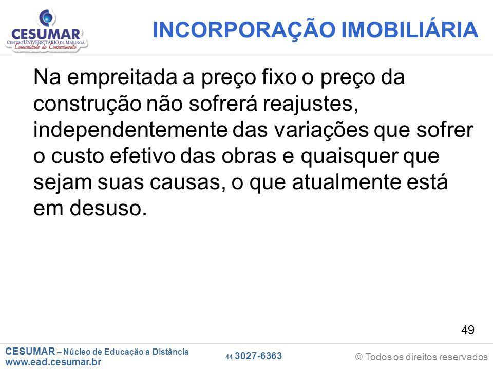 CESUMAR – Núcleo de Educação a Distância www.ead.cesumar.br © Todos os direitos reservados 44 3027-6363 49 INCORPORAÇÃO IMOBILIÁRIA Na empreitada a pr