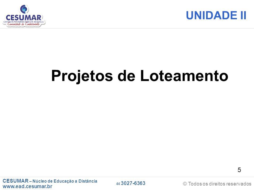 CESUMAR – Núcleo de Educação a Distância www.ead.cesumar.br © Todos os direitos reservados 44 3027-6363 6 OBJETIVOS DE APRENDIZAGEM Desenvolver uma visão sistêmica do processo de implantação de um loteamento.