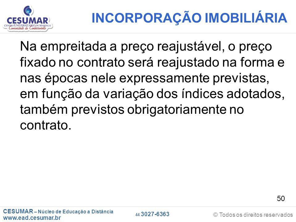 CESUMAR – Núcleo de Educação a Distância www.ead.cesumar.br © Todos os direitos reservados 44 3027-6363 50 INCORPORAÇÃO IMOBILIÁRIA Na empreitada a pr