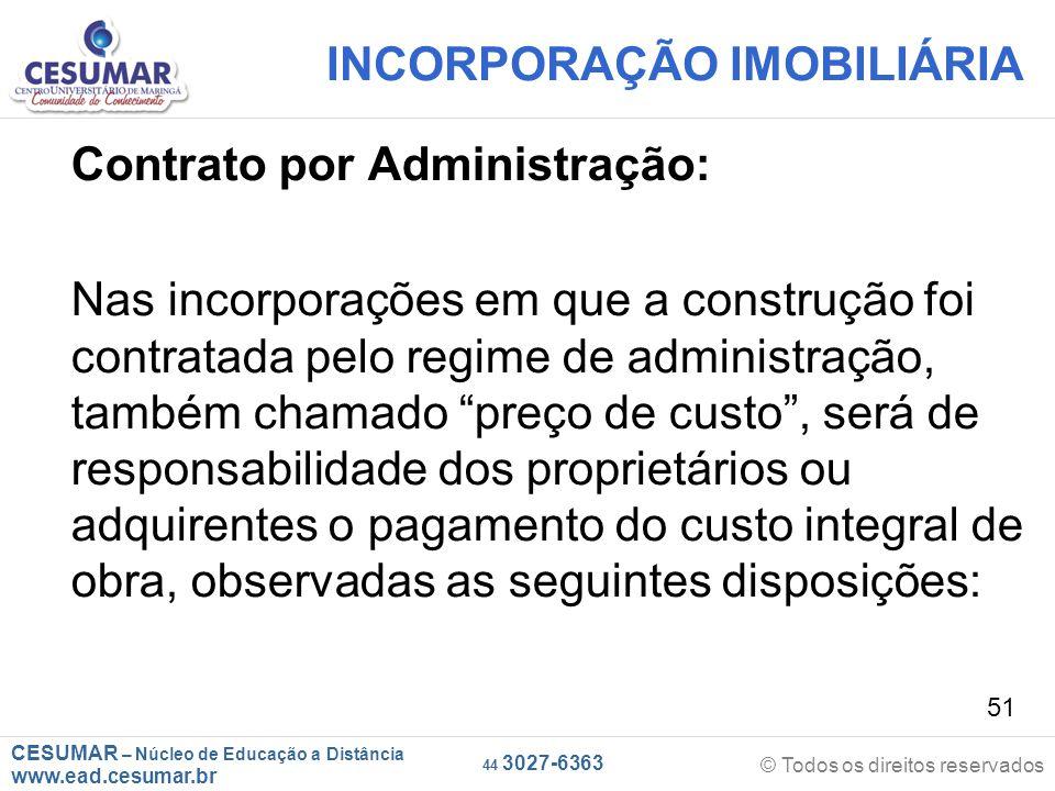 CESUMAR – Núcleo de Educação a Distância www.ead.cesumar.br © Todos os direitos reservados 44 3027-6363 51 INCORPORAÇÃO IMOBILIÁRIA Contrato por Admin