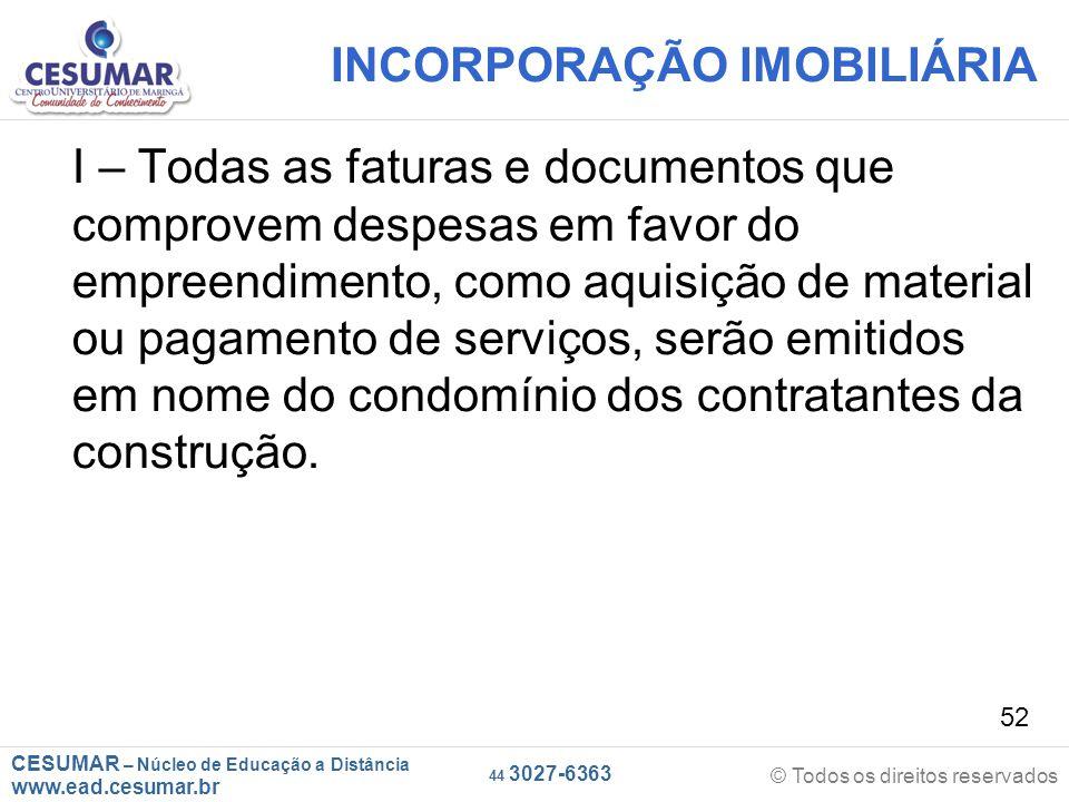 CESUMAR – Núcleo de Educação a Distância www.ead.cesumar.br © Todos os direitos reservados 44 3027-6363 52 INCORPORAÇÃO IMOBILIÁRIA I – Todas as fatur