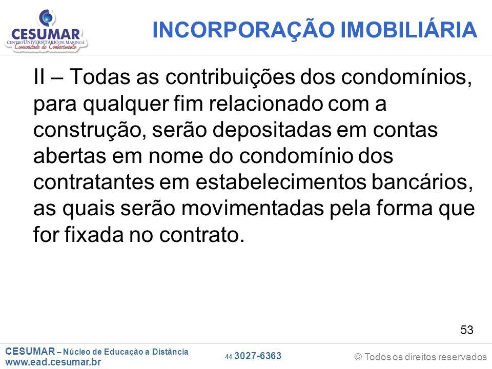 CESUMAR – Núcleo de Educação a Distância www.ead.cesumar.br © Todos os direitos reservados 44 3027-6363 53 INCORPORAÇÃO IMOBILIÁRIA II – Todas as cont