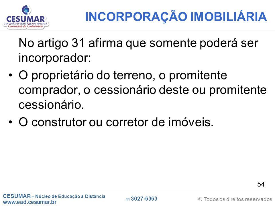CESUMAR – Núcleo de Educação a Distância www.ead.cesumar.br © Todos os direitos reservados 44 3027-6363 54 INCORPORAÇÃO IMOBILIÁRIA No artigo 31 afirm