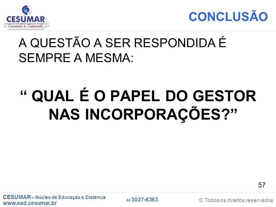 CESUMAR – Núcleo de Educação a Distância www.ead.cesumar.br © Todos os direitos reservados 44 3027-6363 57 CONCLUSÃO A QUESTÃO A SER RESPONDIDA É SEMP