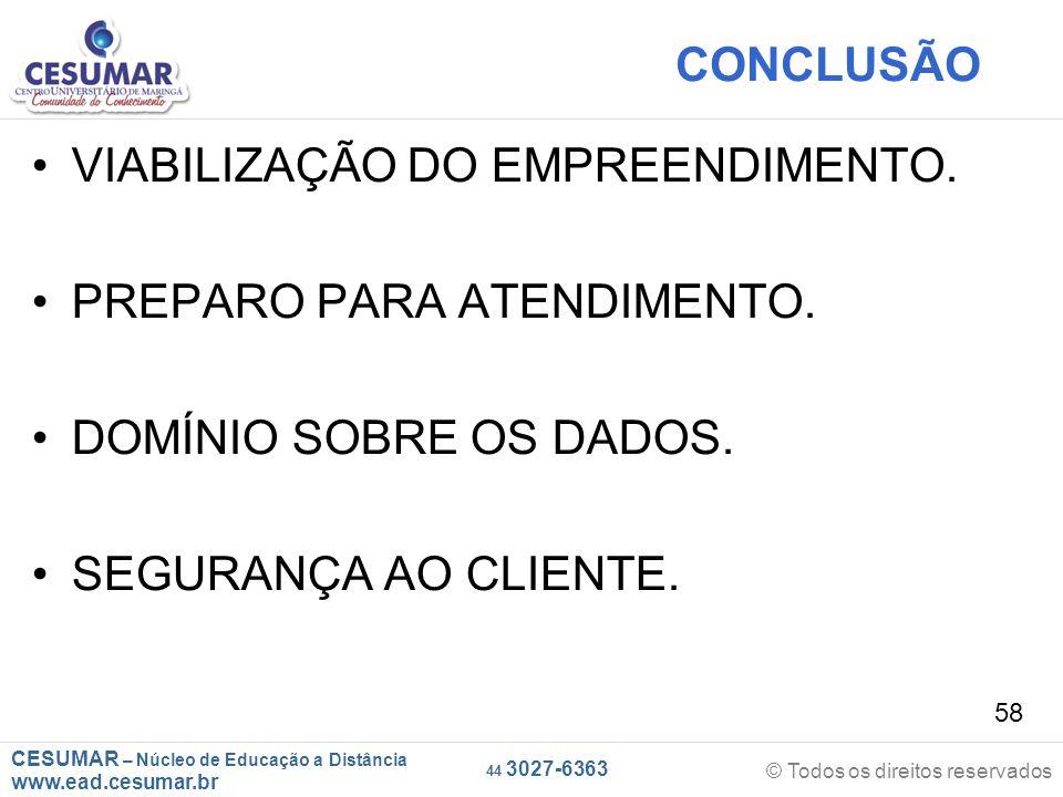 CESUMAR – Núcleo de Educação a Distância www.ead.cesumar.br © Todos os direitos reservados 44 3027-6363 58 CONCLUSÃO VIABILIZAÇÃO DO EMPREENDIMENTO. P