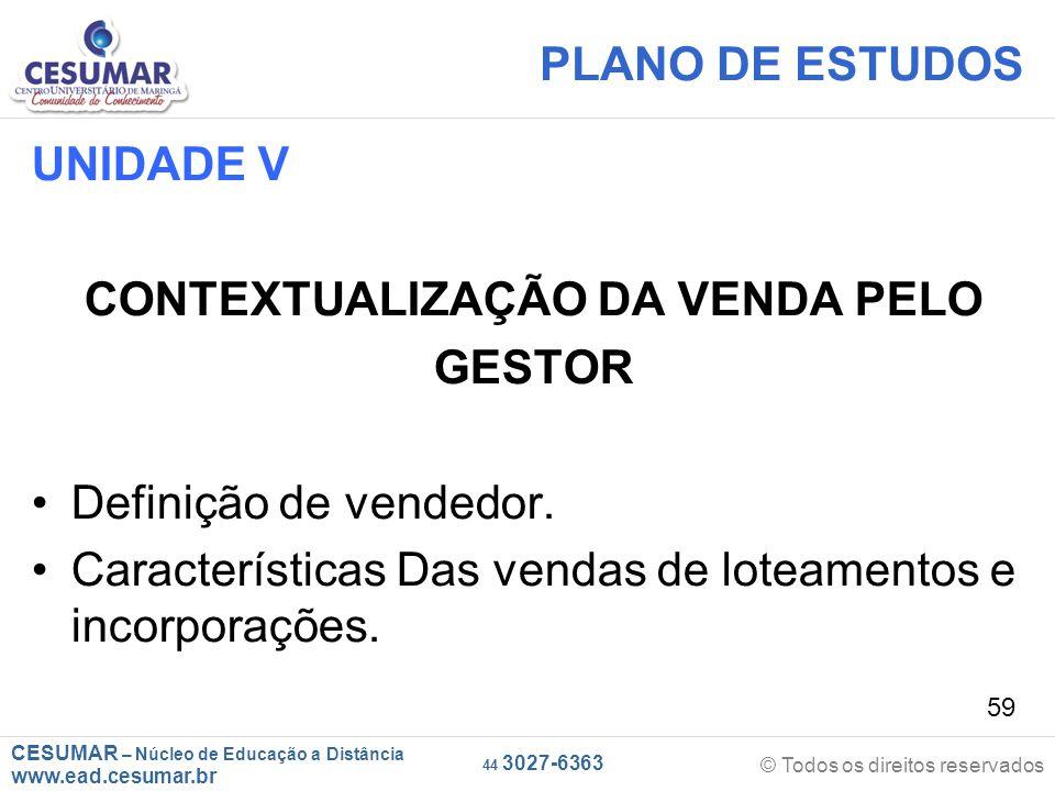 CESUMAR – Núcleo de Educação a Distância www.ead.cesumar.br © Todos os direitos reservados 44 3027-6363 59 PLANO DE ESTUDOS UNIDADE V CONTEXTUALIZAÇÃO