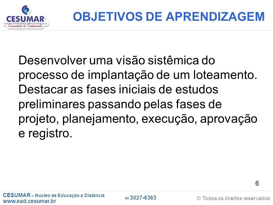 CESUMAR – Núcleo de Educação a Distância www.ead.cesumar.br © Todos os direitos reservados 44 3027-6363 6 OBJETIVOS DE APRENDIZAGEM Desenvolver uma vi