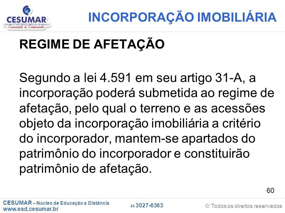 CESUMAR – Núcleo de Educação a Distância www.ead.cesumar.br © Todos os direitos reservados 44 3027-6363 60 INCORPORAÇÃO IMOBILIÁRIA REGIME DE AFETAÇÃO