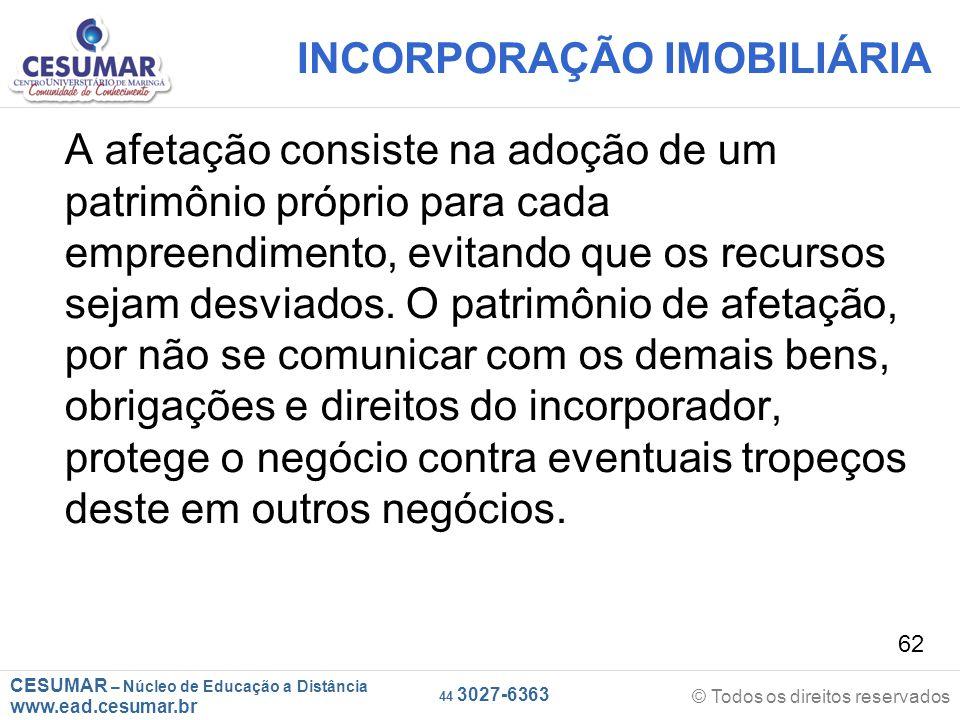 CESUMAR – Núcleo de Educação a Distância www.ead.cesumar.br © Todos os direitos reservados 44 3027-6363 62 INCORPORAÇÃO IMOBILIÁRIA A afetação consist