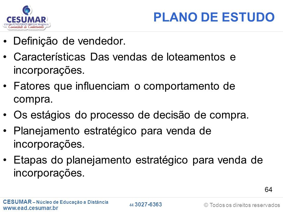 CESUMAR – Núcleo de Educação a Distância www.ead.cesumar.br © Todos os direitos reservados 44 3027-6363 64 PLANO DE ESTUDO  Definição de vendedor. Ca