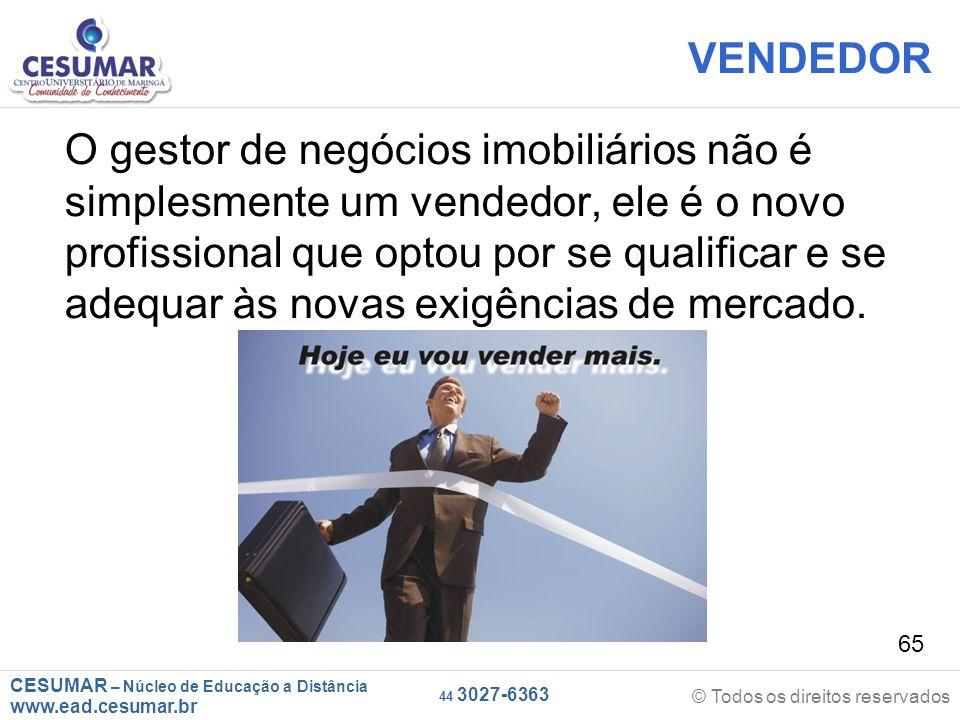 CESUMAR – Núcleo de Educação a Distância www.ead.cesumar.br © Todos os direitos reservados 44 3027-6363 65 VENDEDOR O gestor de negócios imobiliários