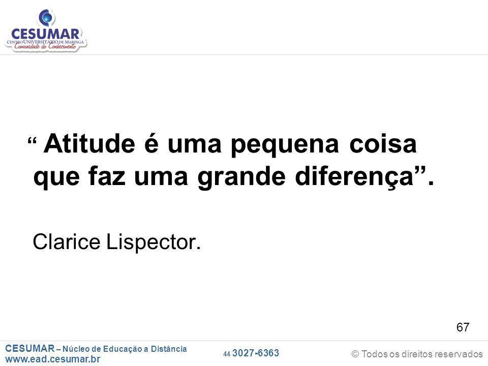 """CESUMAR – Núcleo de Educação a Distância www.ead.cesumar.br © Todos os direitos reservados 44 3027-6363 67 """" Atitude é uma pequena coisa que faz uma g"""