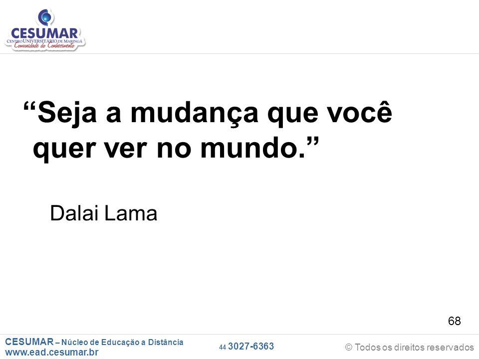 """CESUMAR – Núcleo de Educação a Distância www.ead.cesumar.br © Todos os direitos reservados 44 3027-6363 68 """"Seja a mudança que você quer ver no mundo."""