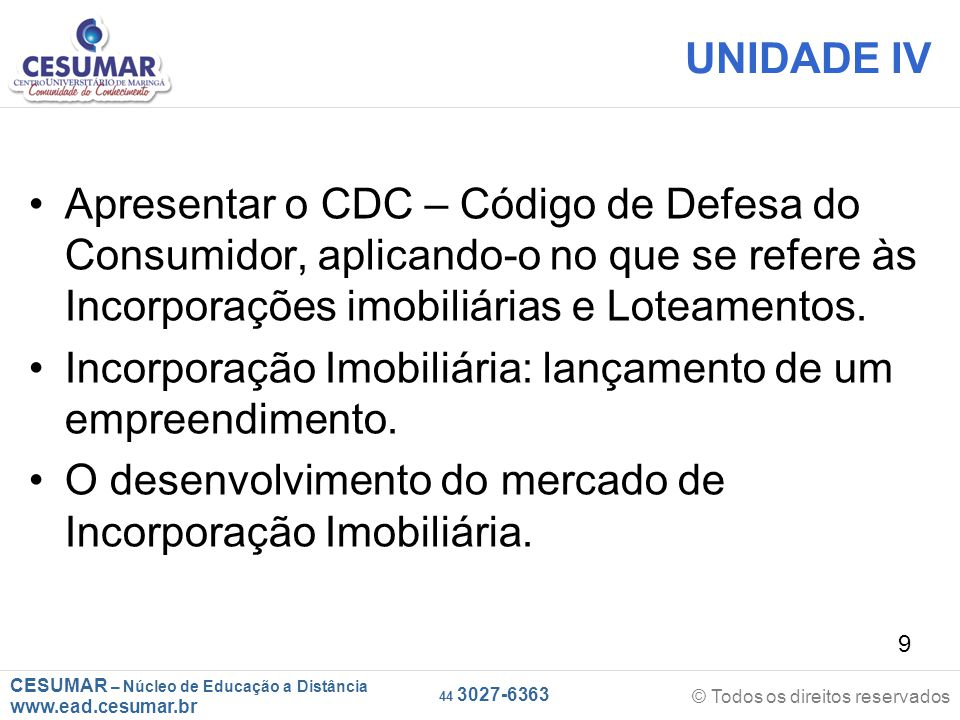 CESUMAR – Núcleo de Educação a Distância www.ead.cesumar.br © Todos os direitos reservados 44 3027-6363 9 UNIDADE IV Apresentar o CDC – Código de Defe