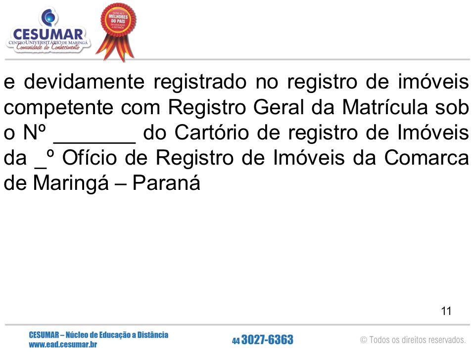 11 e devidamente registrado no registro de imóveis competente com Registro Geral da Matrícula sob o Nº _______ do Cartório de registro de Imóveis da _
