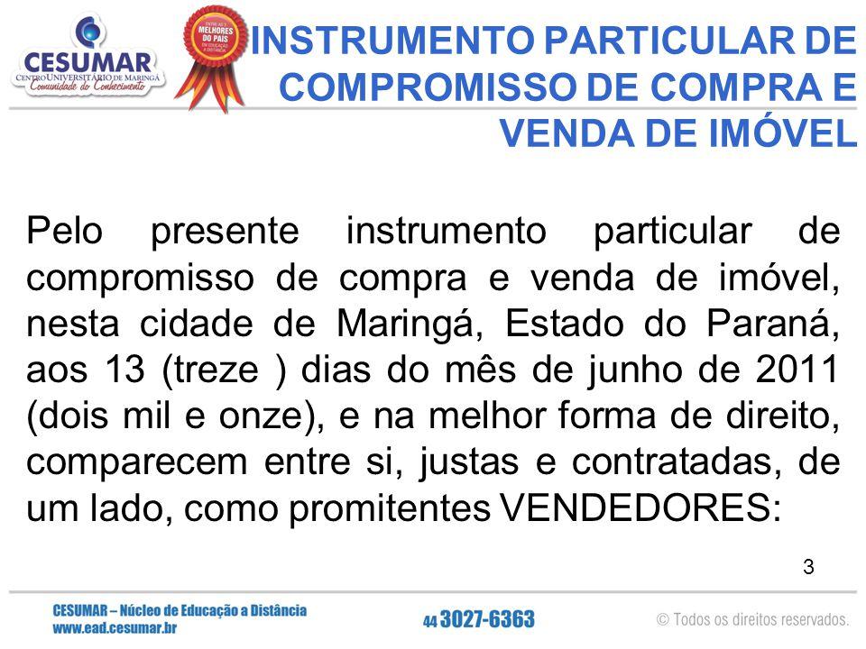 4 (Nome do Vendedor), brasileiro, médico, portador do RG: __________ SSP/DF e do CPF: _______________, casado com (Nome do Cônjuge), aposentada, portadora do RG: __________ SSP/PR e do CPF: ____________ residentes e domiciliados a Rua __________Nº _____ – Zona 4 – Maringá – Paraná e como promissário COMPRADOR: