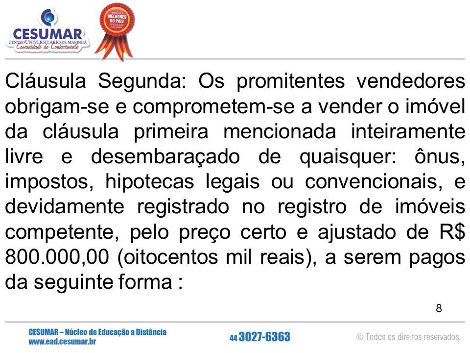 8 Cláusula Segunda: Os promitentes vendedores obrigam-se e comprometem-se a vender o imóvel da cláusula primeira mencionada inteiramente livre e desem
