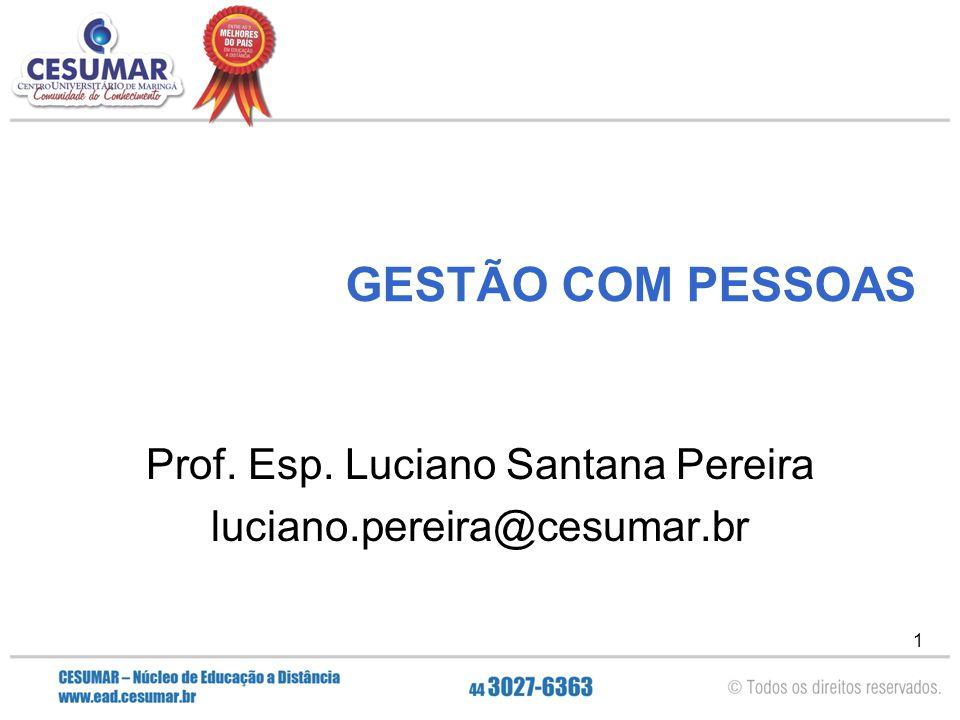 1 GESTÃO COM PESSOAS Prof. Esp. Luciano Santana Pereira luciano.pereira@cesumar.br