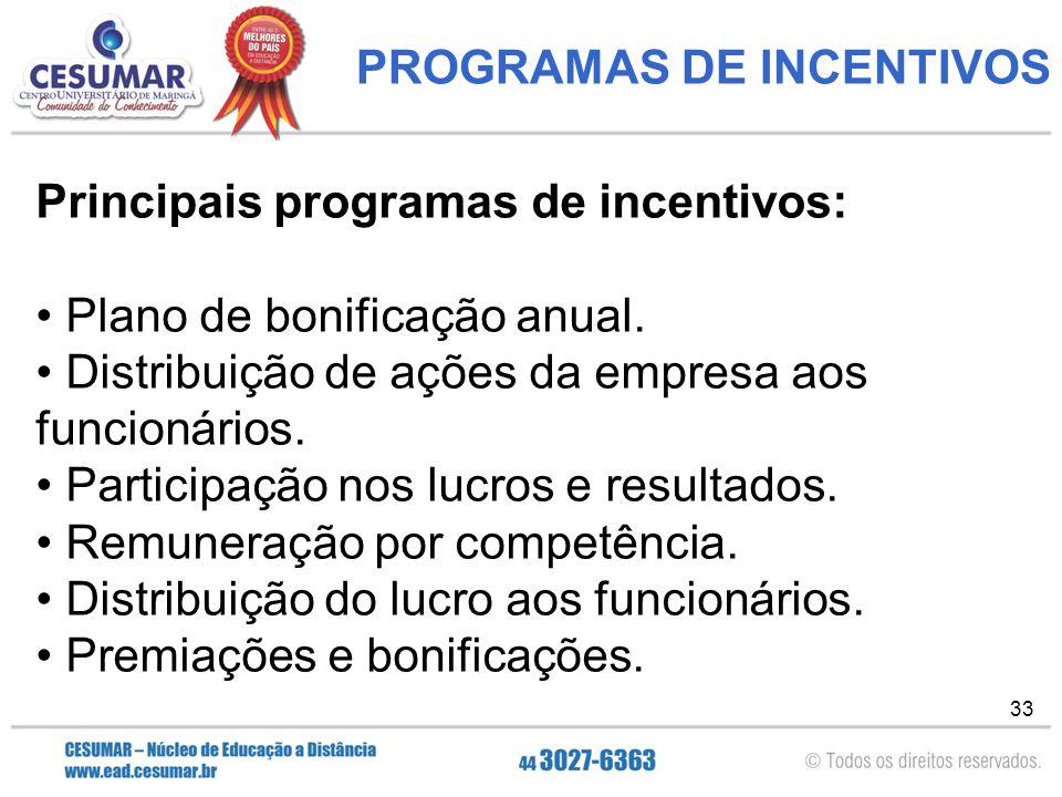 33 PROGRAMAS DE INCENTIVOS Principais programas de incentivos: Plano de bonificação anual.