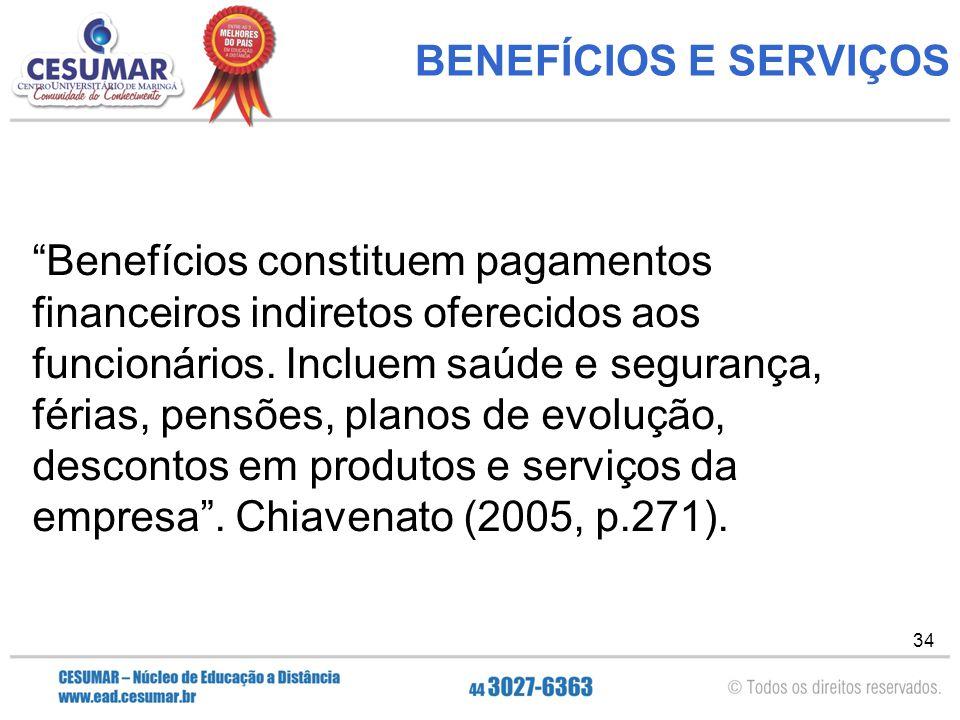 34 BENEFÍCIOS E SERVIÇOS Benefícios constituem pagamentos financeiros indiretos oferecidos aos funcionários.