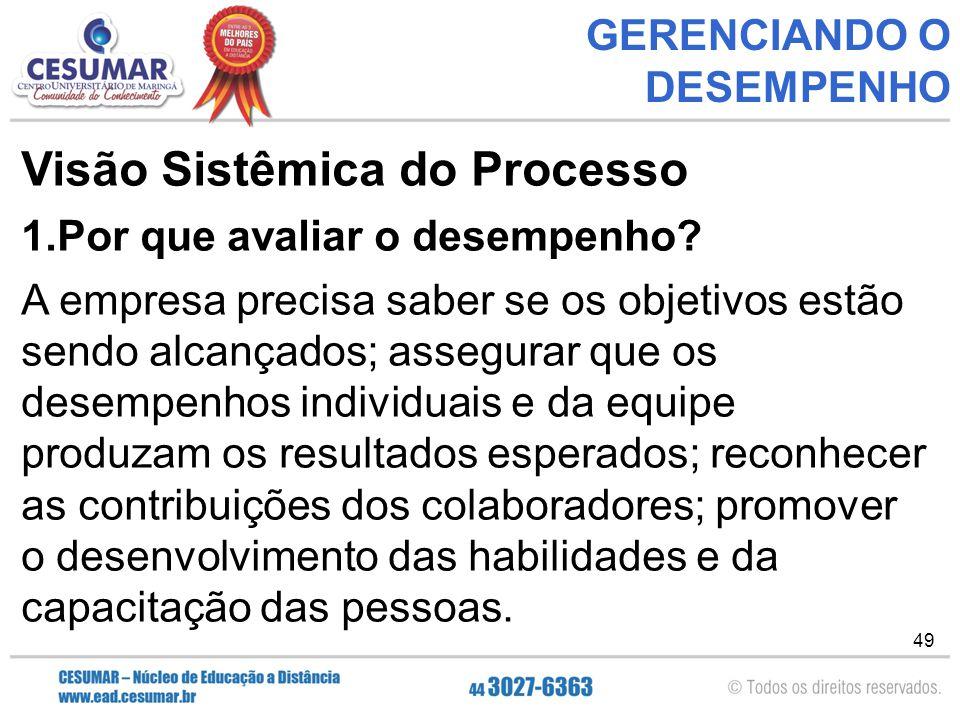 49 GERENCIANDO O DESEMPENHO Visão Sistêmica do Processo 1.Por que avaliar o desempenho.
