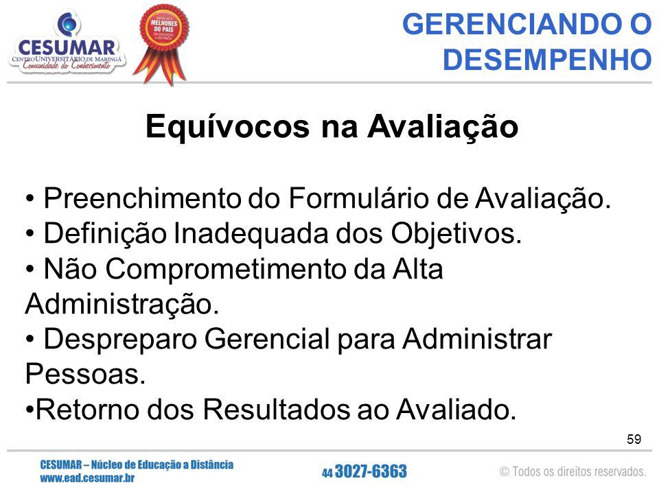 59 GERENCIANDO O DESEMPENHO Equívocos na Avaliação Preenchimento do Formulário de Avaliação.
