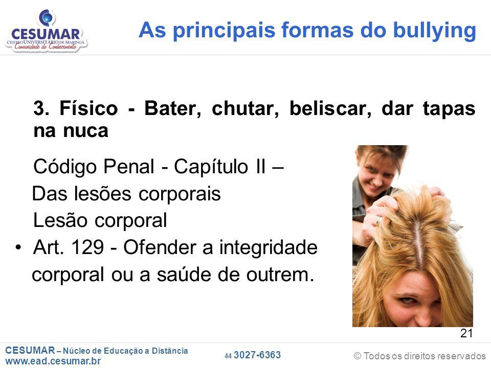 CESUMAR – Núcleo de Educação a Distância www.ead.cesumar.br © Todos os direitos reservados 44 3027-6363 21 As principais formas do bullying 3.