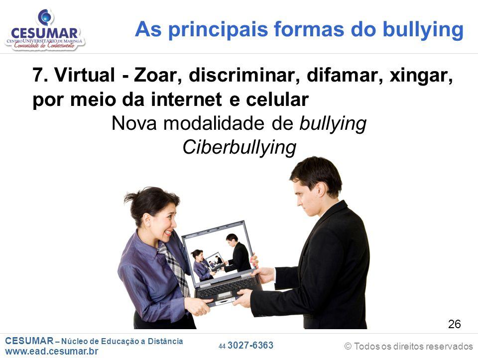 CESUMAR – Núcleo de Educação a Distância www.ead.cesumar.br © Todos os direitos reservados 44 3027-6363 26 As principais formas do bullying 7.