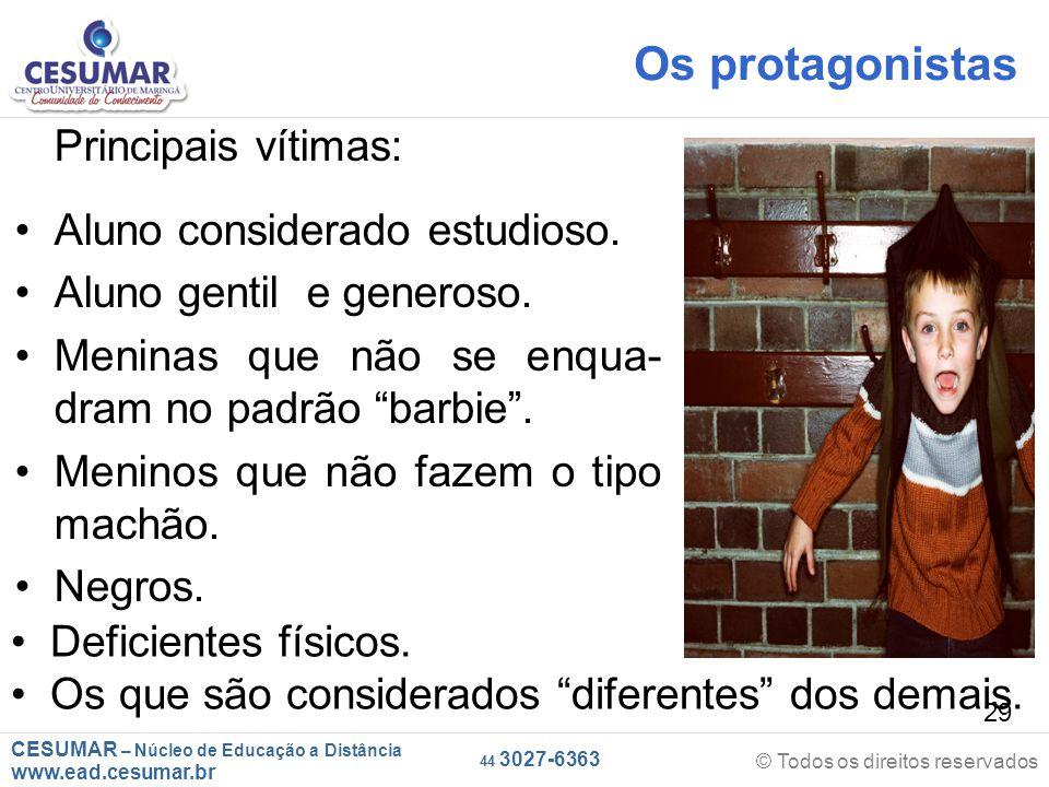 CESUMAR – Núcleo de Educação a Distância www.ead.cesumar.br © Todos os direitos reservados 44 3027-6363 29 Os protagonistas Principais vítimas: Aluno considerado estudioso.