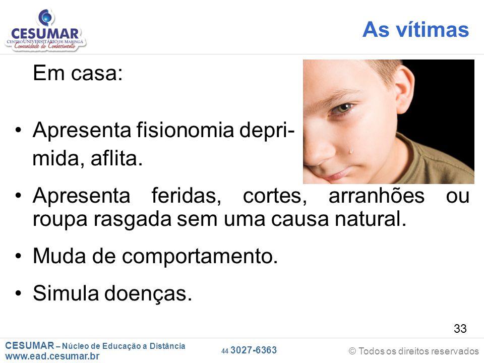 CESUMAR – Núcleo de Educação a Distância www.ead.cesumar.br © Todos os direitos reservados 44 3027-6363 33 Em casa: Apresenta fisionomia depri- mida, aflita.