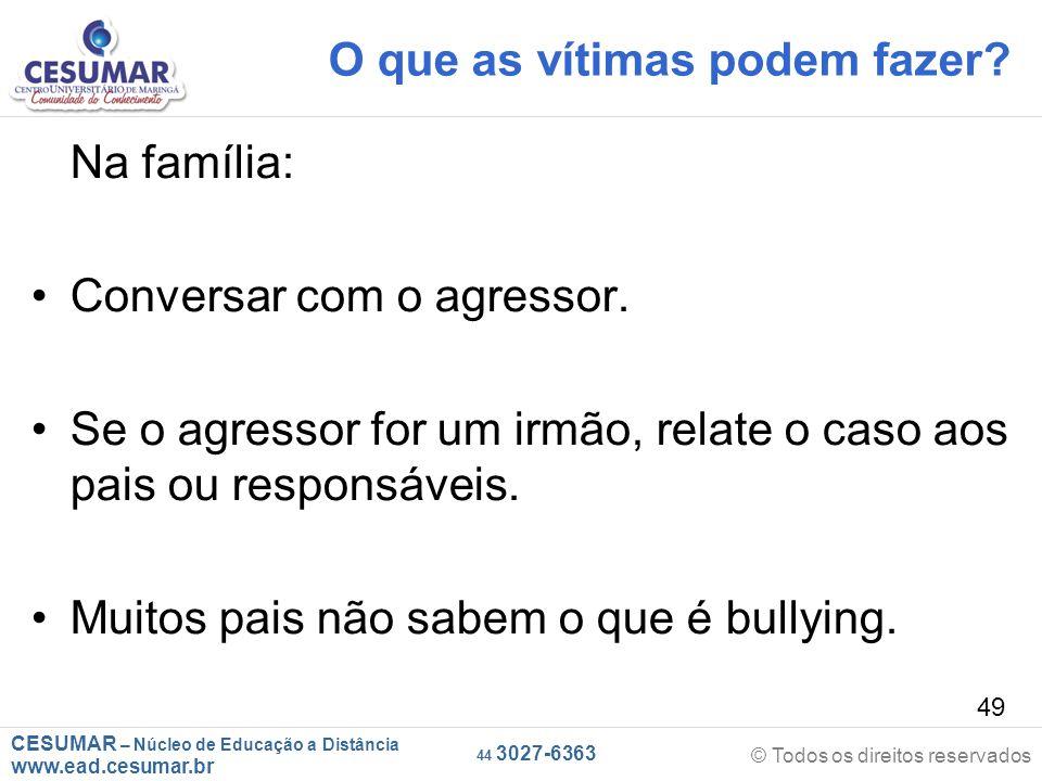 CESUMAR – Núcleo de Educação a Distância www.ead.cesumar.br © Todos os direitos reservados 44 3027-6363 49 O que as vítimas podem fazer.